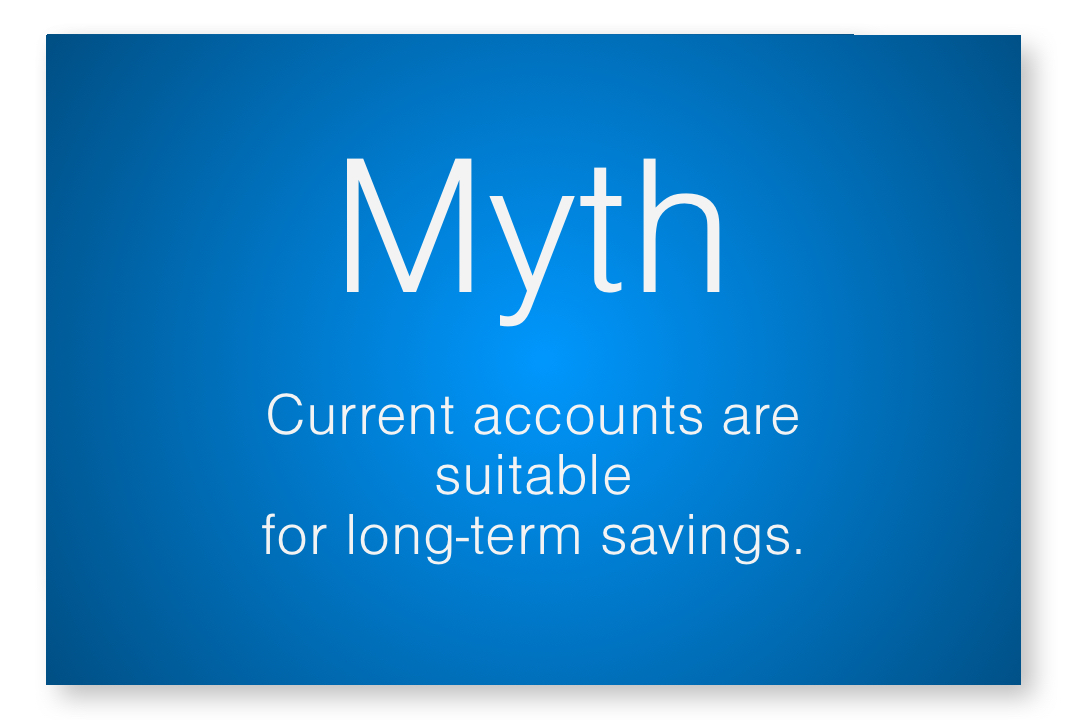 Myth - current accounts are suitable for long-term savings